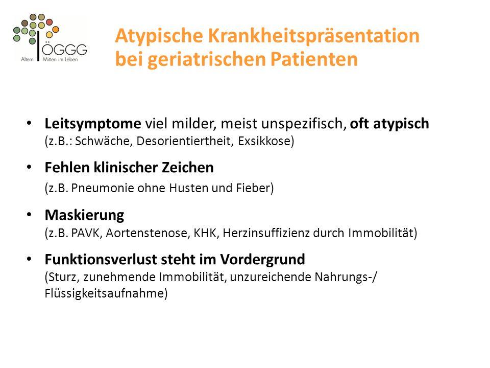 Atypische Krankheitspräsentation bei geriatrischen Patienten Leitsymptome viel milder, meist unspezifisch, oft atypisch (z.B.: Schwäche, Desorientiert