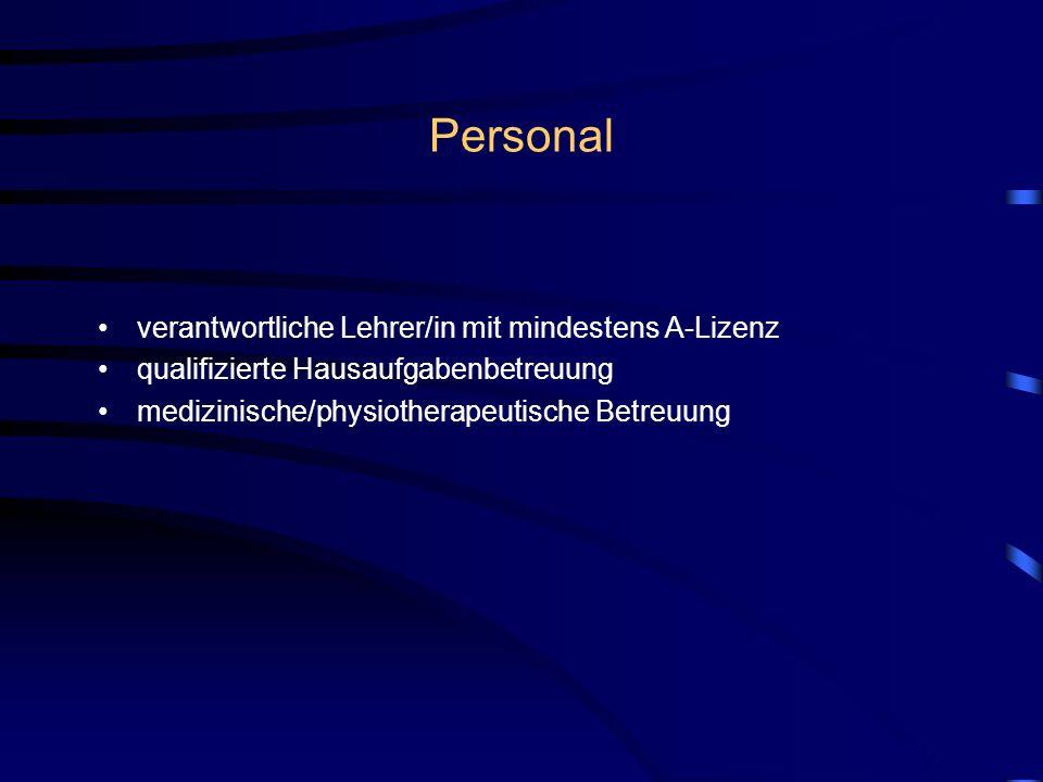 Personal verantwortliche Lehrer/in mit mindestens A-Lizenz qualifizierte Hausaufgabenbetreuung medizinische/physiotherapeutische Betreuung