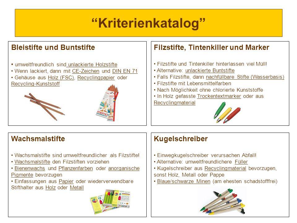Kriterienkatalog Bleistifte und Buntstifte umweltfreundlich sind unlackierte Holzstifte Wenn lackiert, dann mit CE-Zeichen und DIN EN 71 Gehäuse aus H