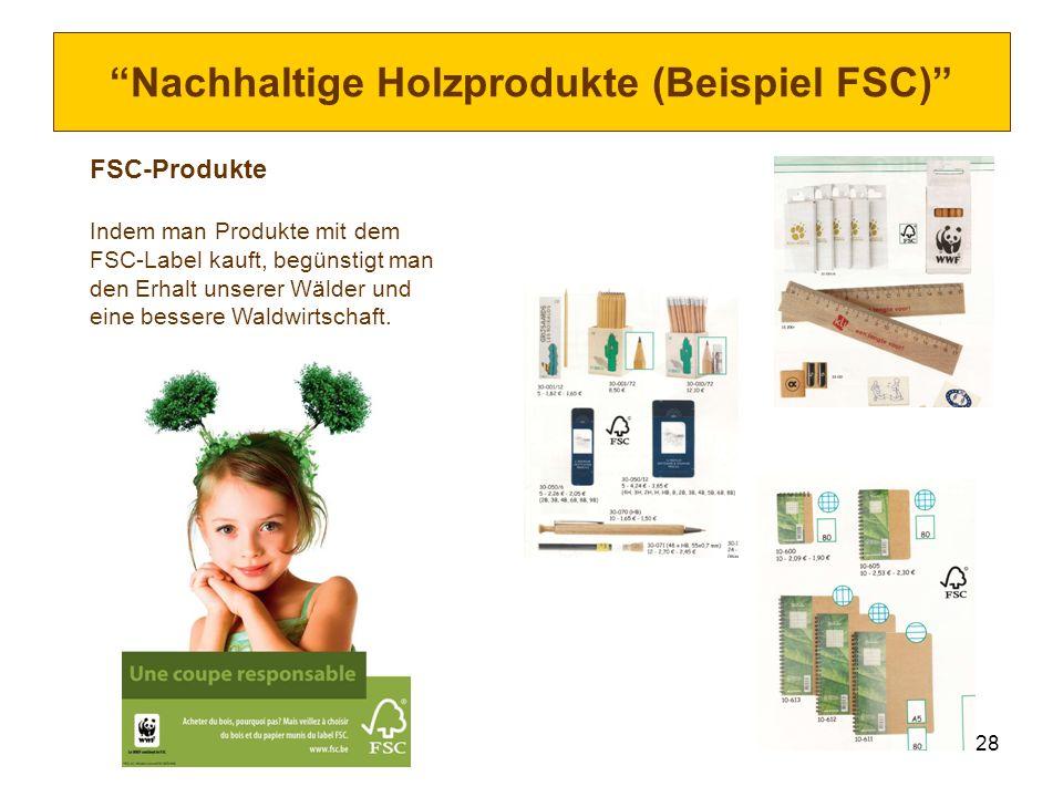 28 Nachhaltige Holzprodukte (Beispiel FSC) FSC-Produkte Indem man Produkte mit dem FSC-Label kauft, begünstigt man den Erhalt unserer Wälder und eine