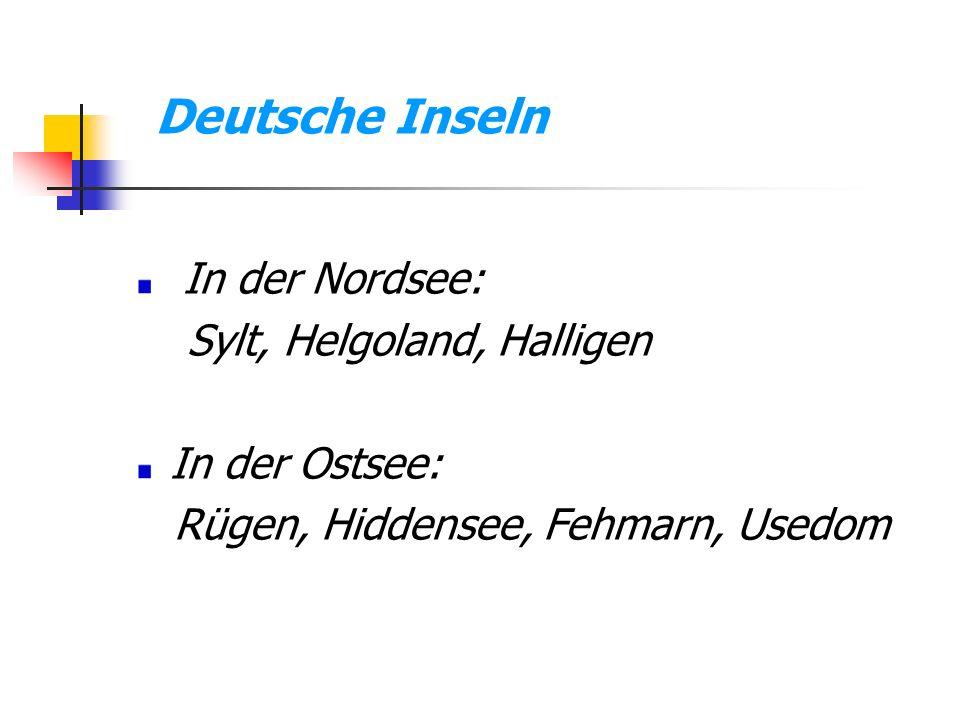 In der Nordsee: Sylt, Helgoland, Halligen In der Ostsee: Rügen, Hiddensee, Fehmarn, Usedom Deutsche Inseln