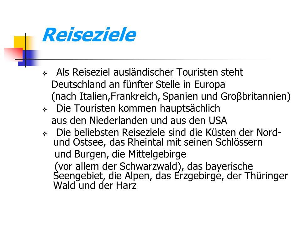 Reiseziele Als Reiseziel ausländischer Touristen steht Deutschland an fünfter Stelle in Europa (nach Italien,Frankreich, Spanien und Groβbritannien) D