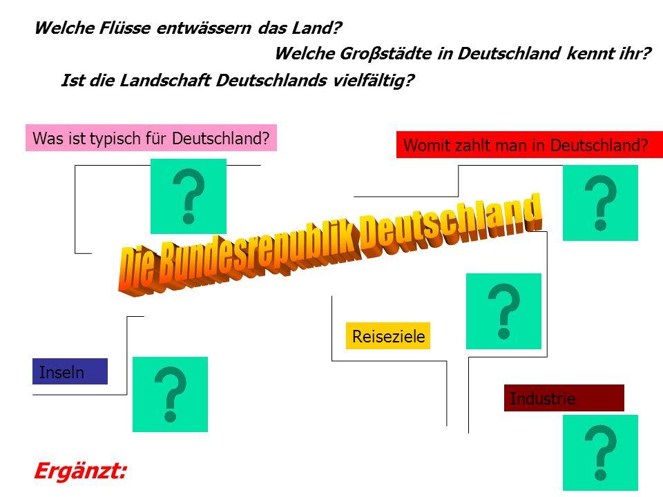 Inseln Was ist typisch für Deutschland? Reiseziele Womit zahlt man in Deutschland? Industrie Welche Flüsse entwässern das Land? Welche Groβstädte in D