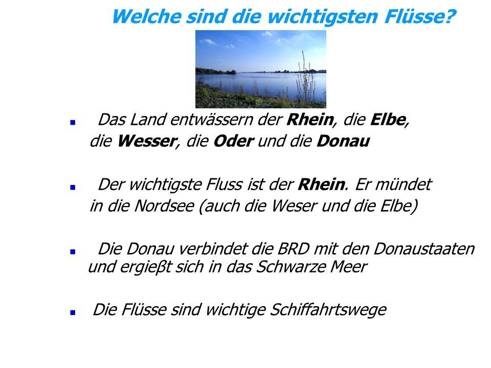 Welche sind die wichtigsten Flüsse? Das Land entwässern der Rhein, die Elbe, die Wesser, die Oder und die Donau Der wichtigste Fluss ist der Rhein. Er