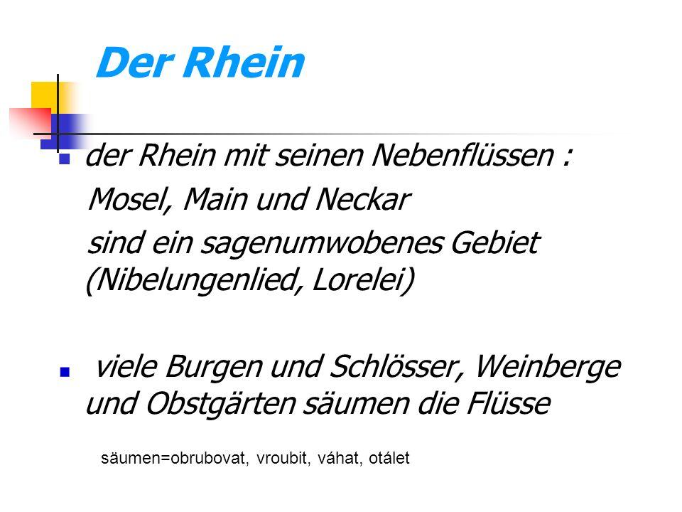 Der Rhein der Rhein mit seinen Nebenflüssen : Mosel, Main und Neckar sind ein sagenumwobenes Gebiet (Nibelungenlied, Lorelei) viele Burgen und Schlöss