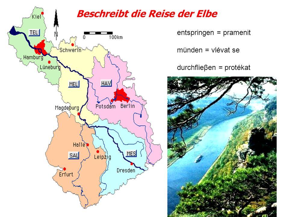 entspringen = pramenit münden = vlévat se durchflieβen = protékat Beschreibt die Reise der Elbe