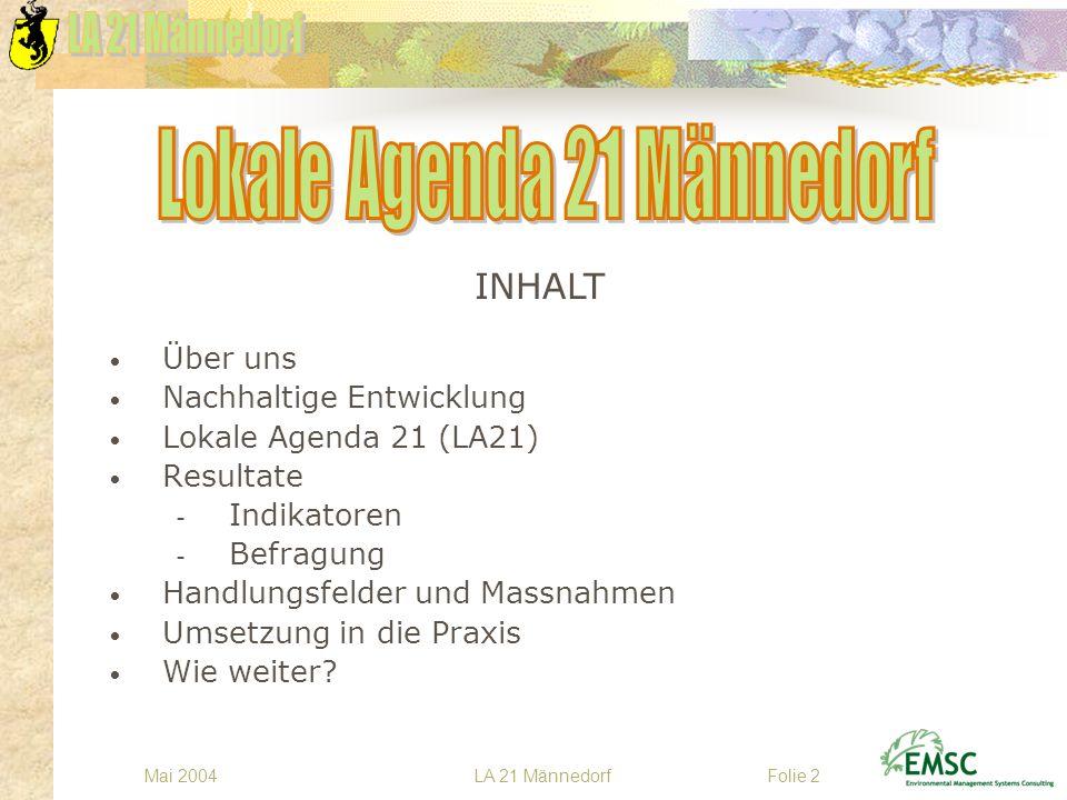 LA 21 MännedorfMai 2004Folie 2 Über uns Nachhaltige Entwicklung Lokale Agenda 21 (LA21) Resultate - Indikatoren - Befragung Handlungsfelder und Massna