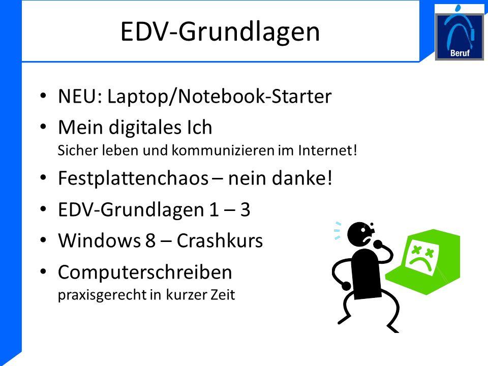 EDV-Grundlagen NEU: Laptop/Notebook-Starter Mein digitales Ich Sicher leben und kommunizieren im Internet! Festplattenchaos – nein danke! EDV-Grundlag
