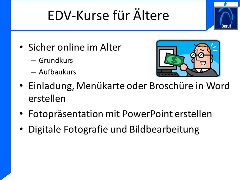 EDV-Kurse für Ältere Sicher online im Alter – Grundkurs – Aufbaukurs Einladung, Menükarte oder Broschüre in Word erstellen Fotopräsentation mit PowerP