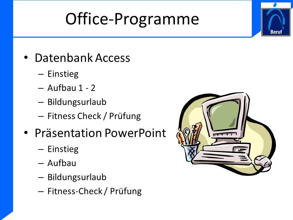 Office-Programme Datenbank Access – Einstieg – Aufbau 1 - 2 – Bildungsurlaub – Fitness Check / Prüfung Präsentation PowerPoint – Einstieg – Aufbau – B