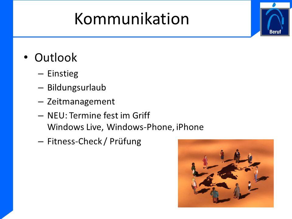 Kommunikation Outlook – Einstieg – Bildungsurlaub – Zeitmanagement – NEU: Termine fest im Griff Windows Live, Windows-Phone, iPhone – Fitness-Check /