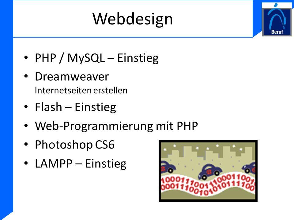 Webdesign PHP / MySQL – Einstieg Dreamweaver Internetseiten erstellen Flash – Einstieg Web-Programmierung mit PHP Photoshop CS6 LAMPP – Einstieg
