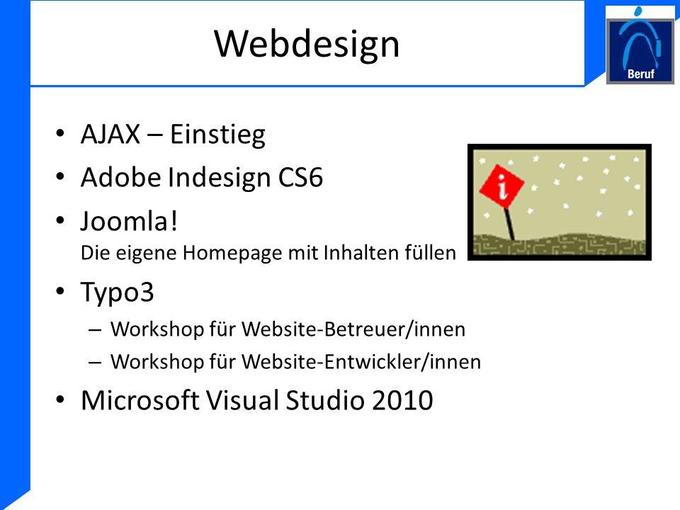 Webdesign AJAX – Einstieg Adobe Indesign CS6 Joomla! Die eigene Homepage mit Inhalten füllen Typo3 – Workshop für Website-Betreuer/innen – Workshop fü