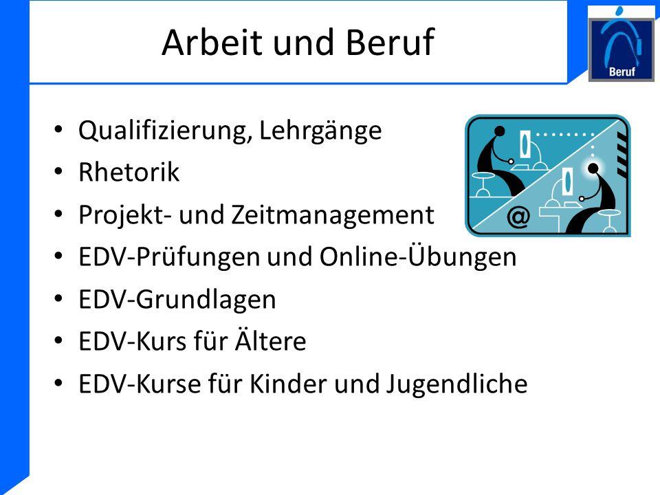 Arbeit und Beruf Qualifizierung, Lehrgänge Rhetorik Projekt- und Zeitmanagement EDV-Prüfungen und Online-Übungen EDV-Grundlagen EDV-Kurs für Ältere ED