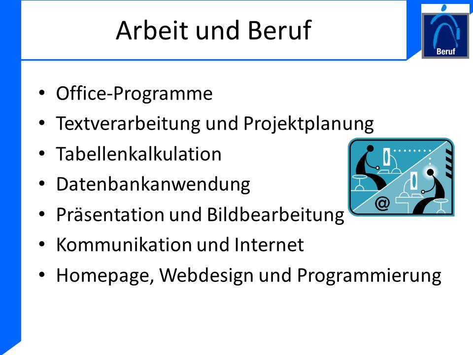 Arbeit und Beruf Office-Programme Textverarbeitung und Projektplanung Tabellenkalkulation Datenbankanwendung Präsentation und Bildbearbeitung Kommunik