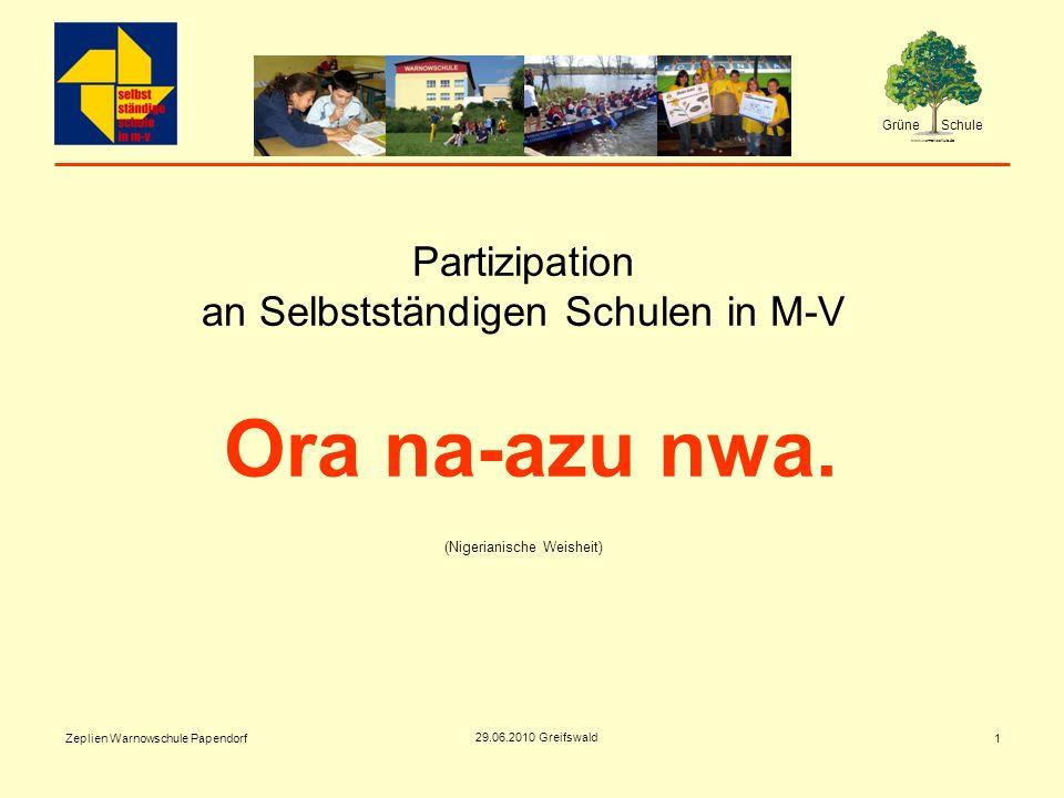 Grüne Schule www.warnowschule.de 29.06.2010 Greifswald Zeplien Warnowschule Papendorf1 Partizipation an Selbstständigen Schulen in M-V Ora na-azu nwa.