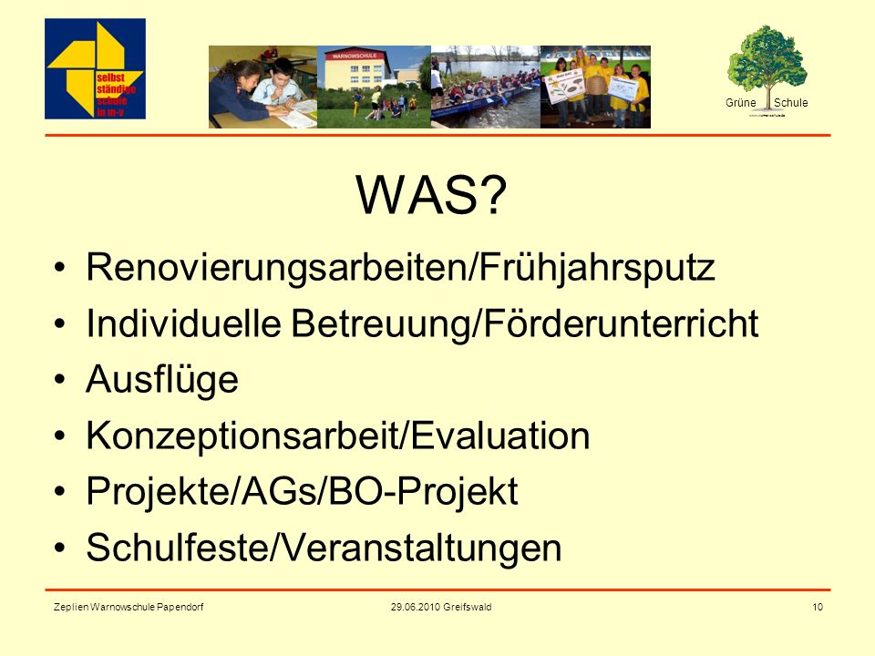 Grüne Schule www.warnowschule.de 29.06.2010 Greifswald Zeplien Warnowschule Papendorf10 WAS? Renovierungsarbeiten/Frühjahrsputz Individuelle Betreuung