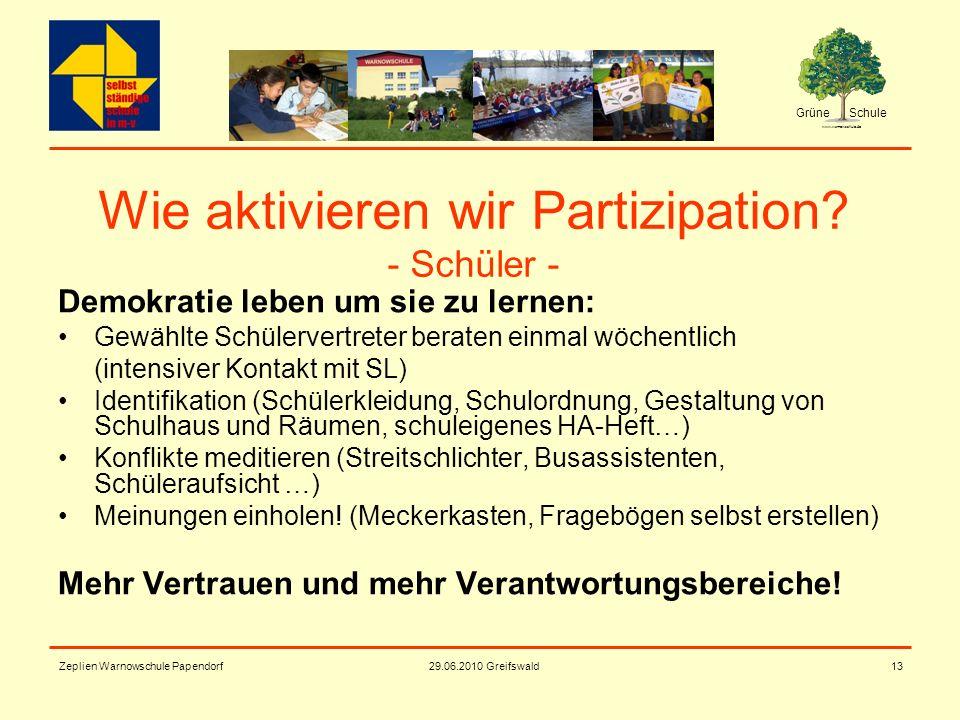 Grüne Schule www.warnowschule.de 29.06.2010 Greifswald Zeplien Warnowschule Papendorf13 Wie aktivieren wir Partizipation? - Schüler - Demokratie leben