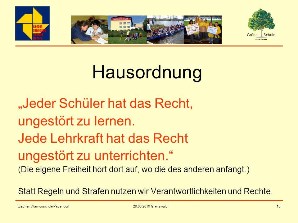 Grüne Schule www.warnowschule.de 29.06.2010 Greifswald Zeplien Warnowschule Papendorf15 Hausordnung Jeder Schüler hat das Recht, ungestört zu lernen.