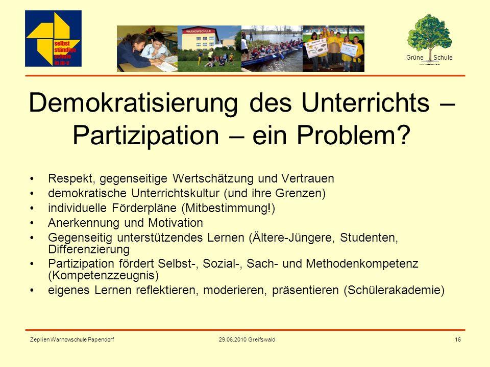 Grüne Schule www.warnowschule.de 29.06.2010 Greifswald Zeplien Warnowschule Papendorf16 Demokratisierung des Unterrichts – Partizipation – ein Problem