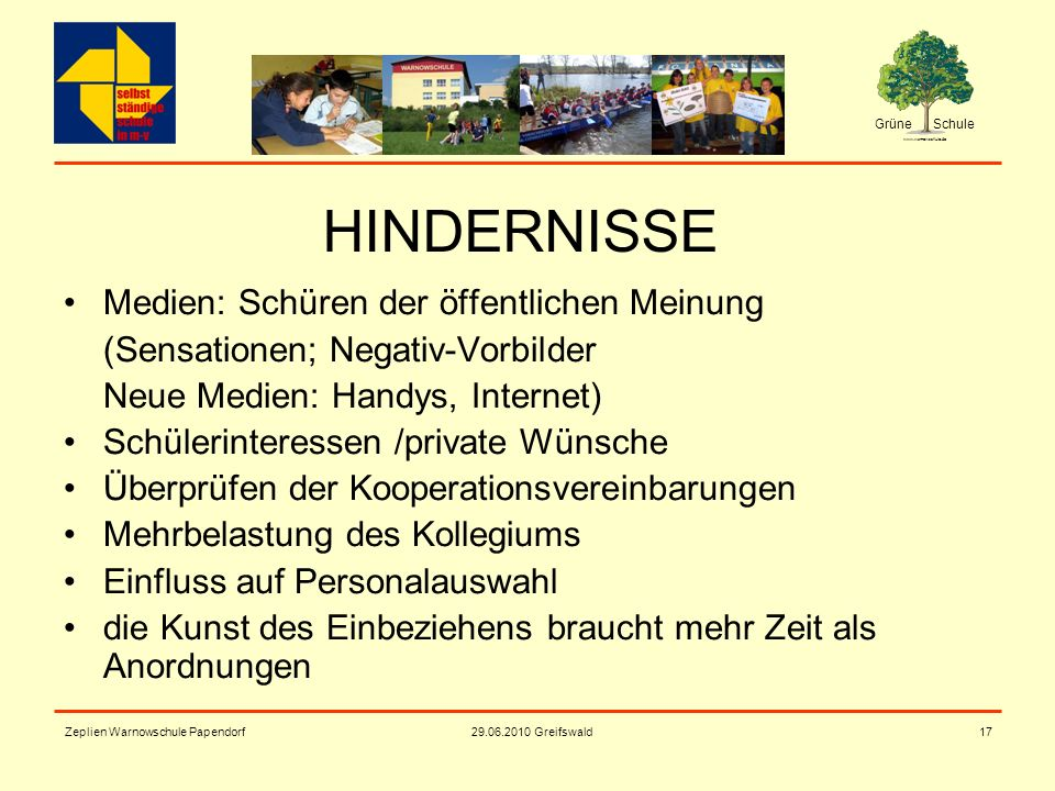 Grüne Schule www.warnowschule.de 29.06.2010 Greifswald Zeplien Warnowschule Papendorf17 HINDERNISSE Medien: Schüren der öffentlichen Meinung (Sensatio