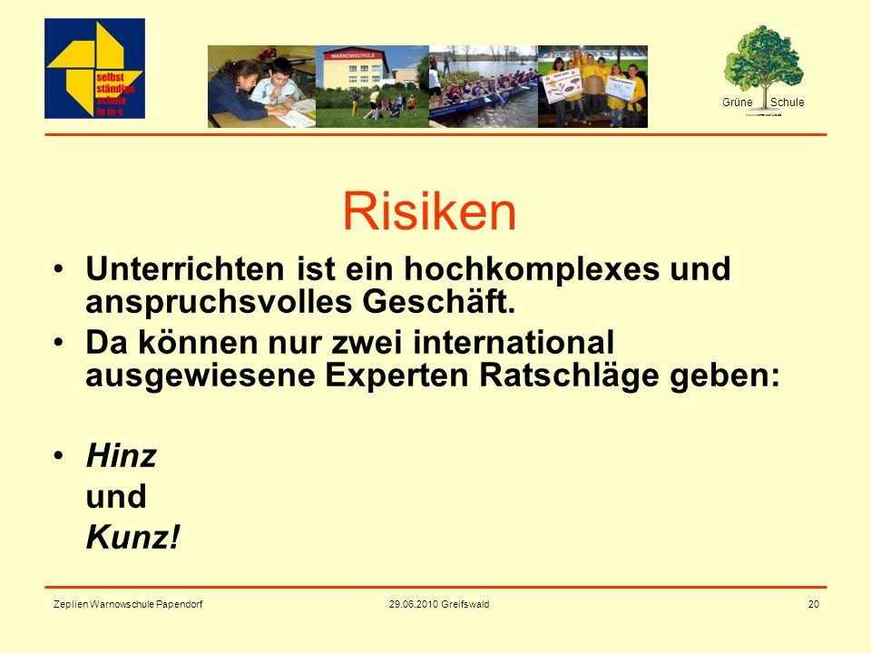 Grüne Schule www.warnowschule.de 29.06.2010 Greifswald Zeplien Warnowschule Papendorf20 Risiken Unterrichten ist ein hochkomplexes und anspruchsvolles