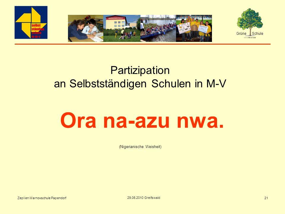 Grüne Schule www.warnowschule.de 29.06.2010 Greifswald Zeplien Warnowschule Papendorf21 Partizipation an Selbstständigen Schulen in M-V Ora na-azu nwa