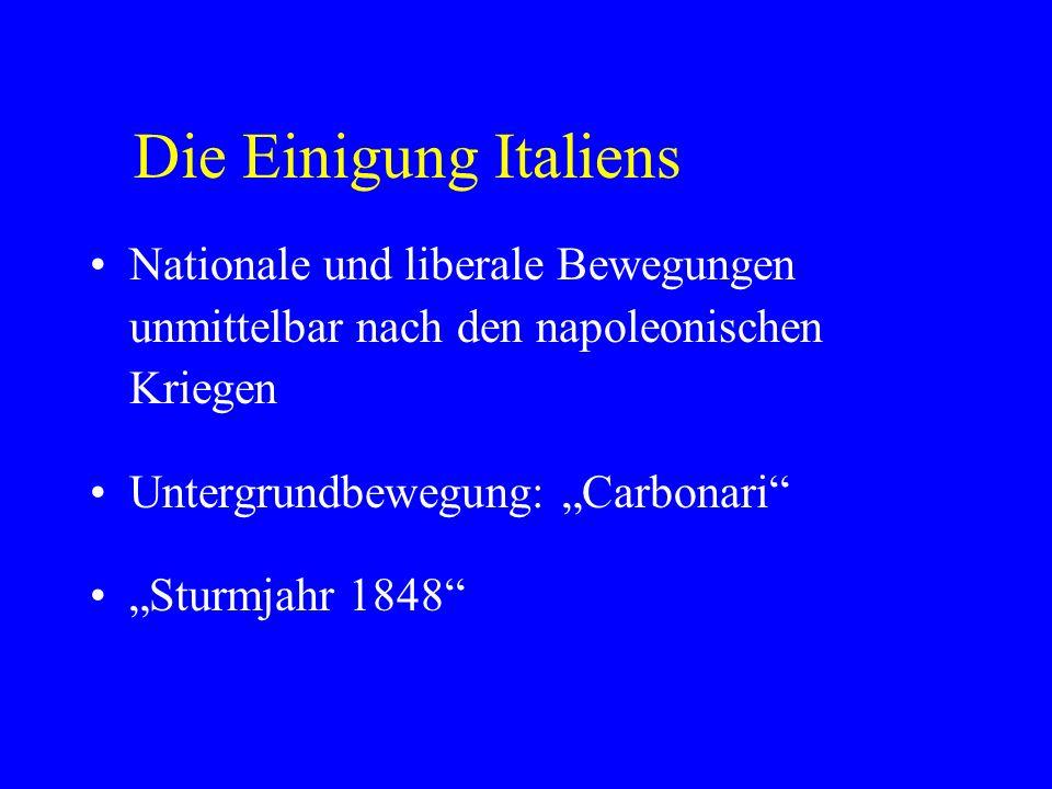 Risorgimento unter Karl Albert von Sardinien-Piemont Blutige Niederschlagung der Aufstände gegen die Habsburger durch Radetzky Errichtung einer Militärherrschaft Camillo Graf Cavour ab 1852 Ministerpräsident von Sardinien-Piemont Die Einigung Italiens