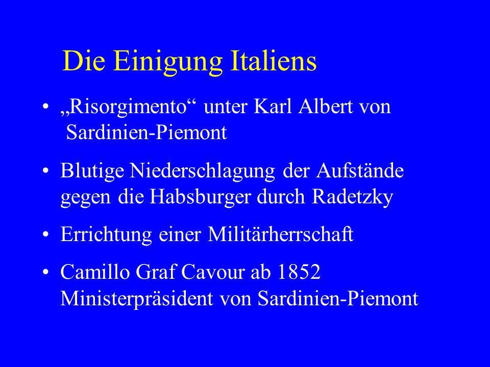 Die Einigung Italiens - Cavour Starke Förderung der Wirtschaft Freiheitliche Verfassung Außenpolitik gegen Österreich Beteiligung am Krimkrieg Bündnis mit Frankreich (Napoleon III.)
