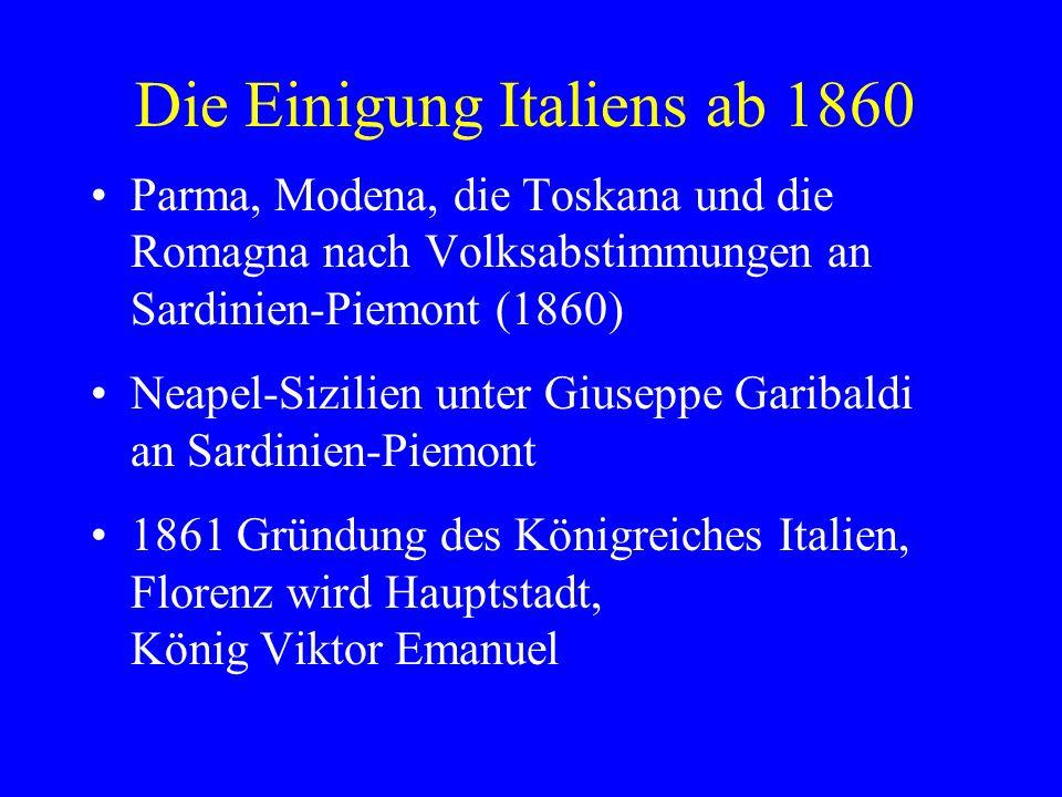 Die Einigung Italiens ab 1860 Parma, Modena, die Toskana und die Romagna nach Volksabstimmungen an Sardinien-Piemont (1860) Neapel-Sizilien unter Gius