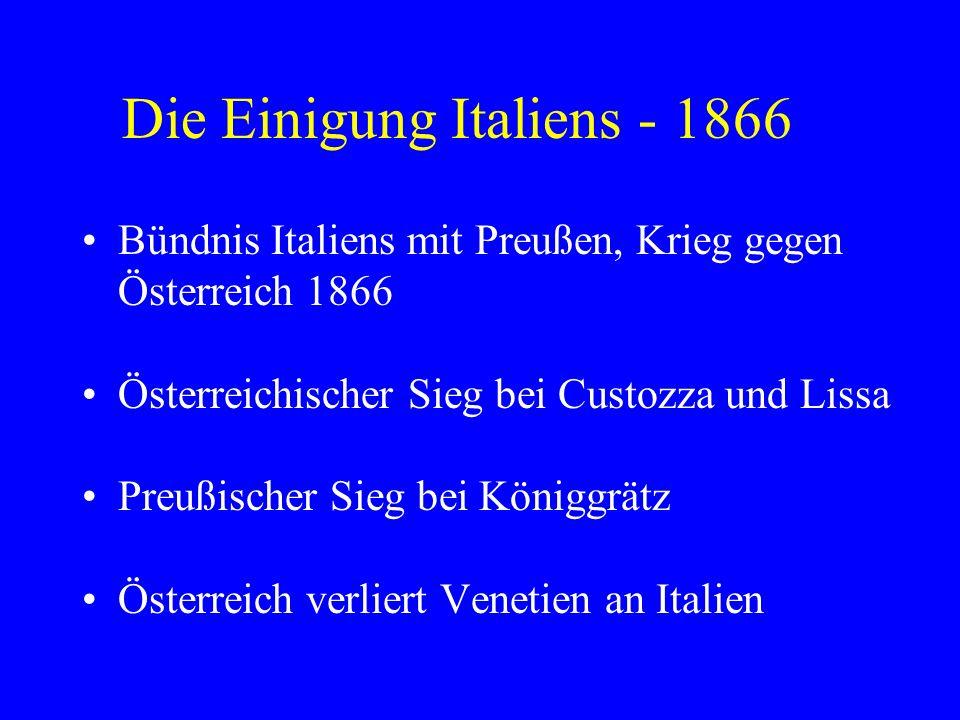 Die Einigung Italiens - 1870 Abzug der französischen Truppen aus Rom (Deutsch-Französischer Krieg) Rom wird Residenz und Hauptstadt (1871) Beseitigung des Kirchenstaates.