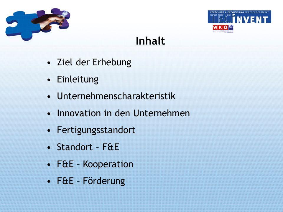 Inhalt Ziel der Erhebung Einleitung Unternehmenscharakteristik Innovation in den Unternehmen Fertigungsstandort Standort – F&E F&E – Kooperation F&E – Förderung