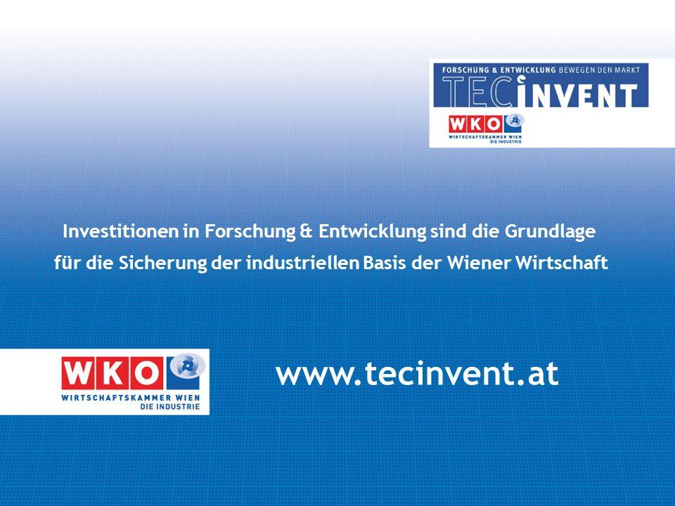 Investitionen in Forschung & Entwicklung sind die Grundlage f ü r die Sicherung der industriellen Basis der Wiener Wirtschaft www.tecinvent.at