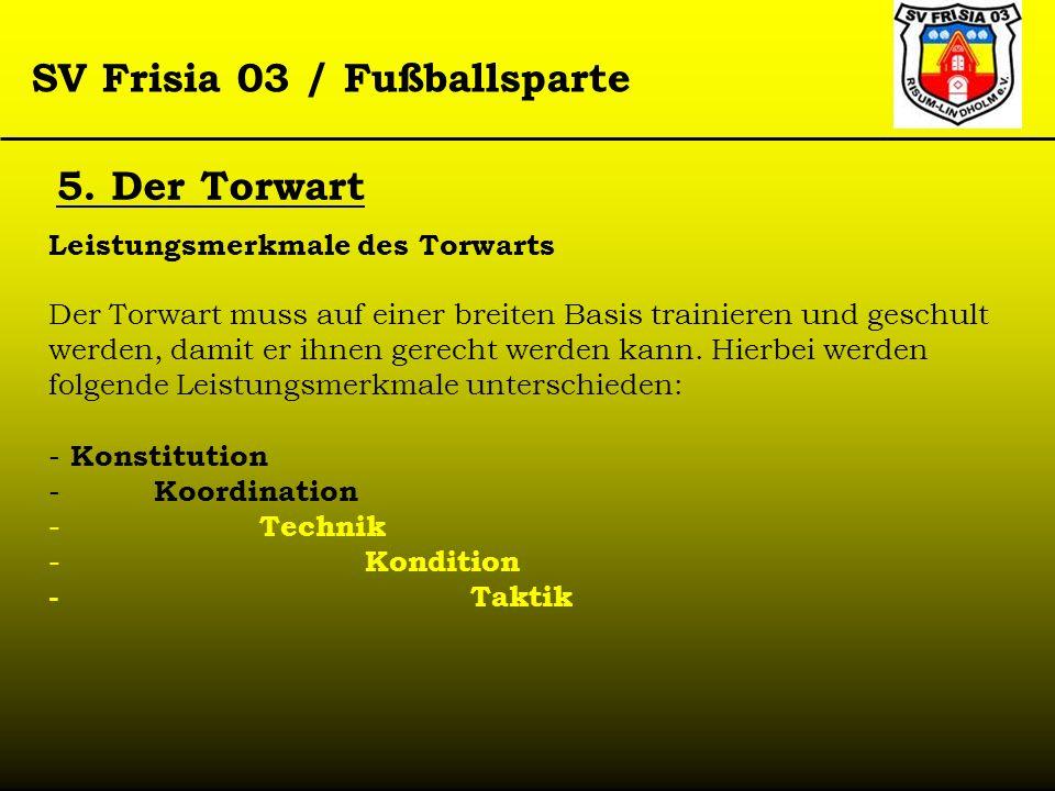 SV Frisia 03 / Fußballsparte Leistungsmerkmale des Torwarts Der Torwart muss auf einer breiten Basis trainieren und geschult werden, damit er ihnen ge