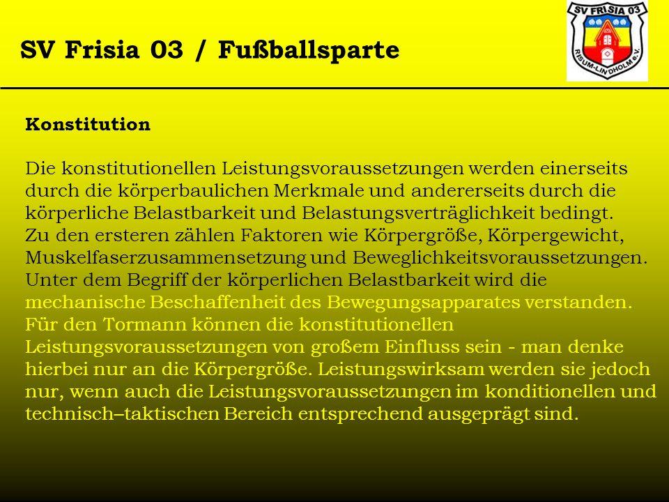 SV Frisia 03 / Fußballsparte Konstitution Die konstitutionellen Leistungsvoraussetzungen werden einerseits durch die körperbaulichen Merkmale und ande