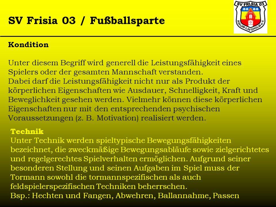 SV Frisia 03 / Fußballsparte Kondition Unter diesem Begriff wird generell die Leistungsfähigkeit eines Spielers oder der gesamten Mannschaft verstande