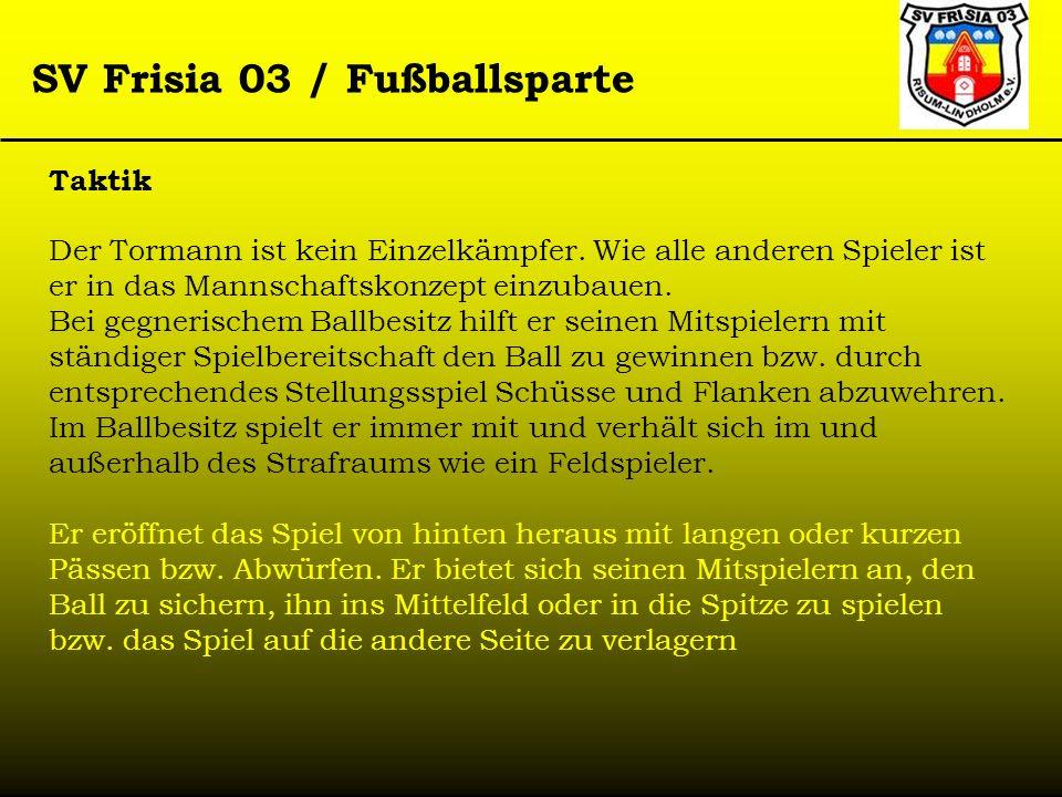 SV Frisia 03 / Fußballsparte Taktik Der Tormann ist kein Einzelkämpfer. Wie alle anderen Spieler ist er in das Mannschaftskonzept einzubauen. Bei gegn
