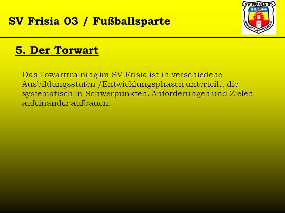 SV Frisia 03 / Fußballsparte Das Towarttraining im SV Frisia ist in verschiedene Ausbildungsstufen /Entwicklungsphasen unterteilt, die systematisch in