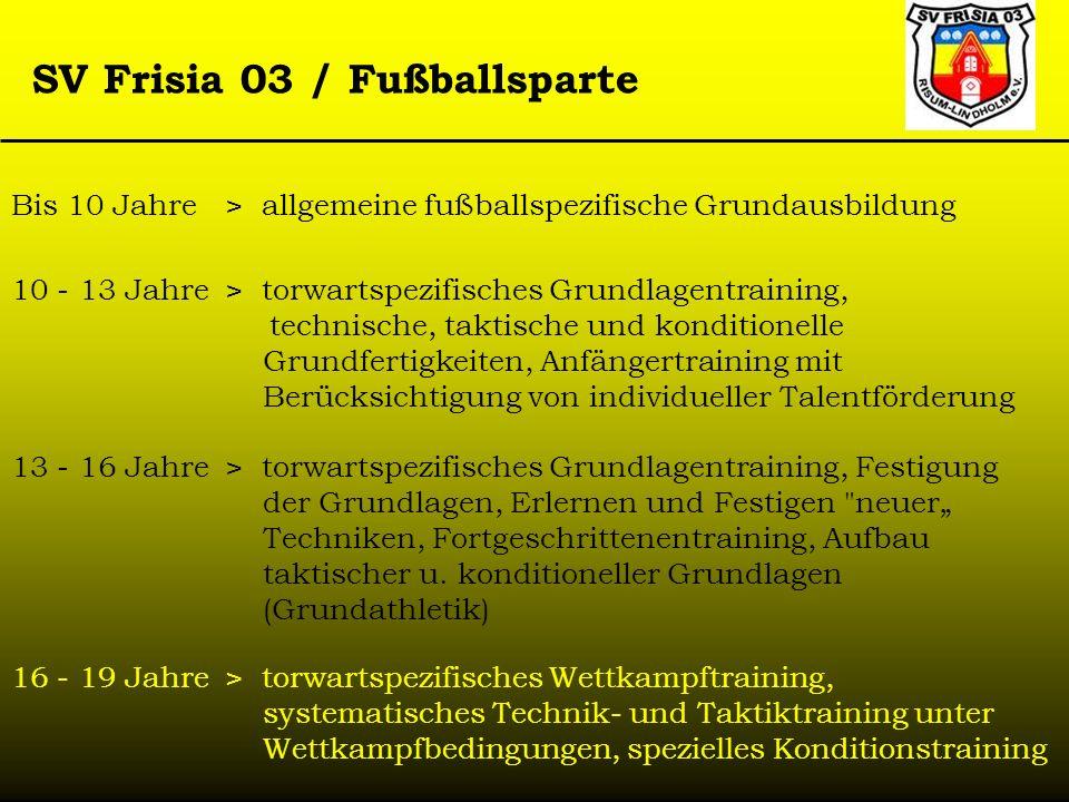 SV Frisia 03 / Fußballsparte Bis 10 Jahre> allgemeine fußballspezifische Grundausbildung 10 - 13 Jahre> torwartspezifisches Grundlagentraining, techni