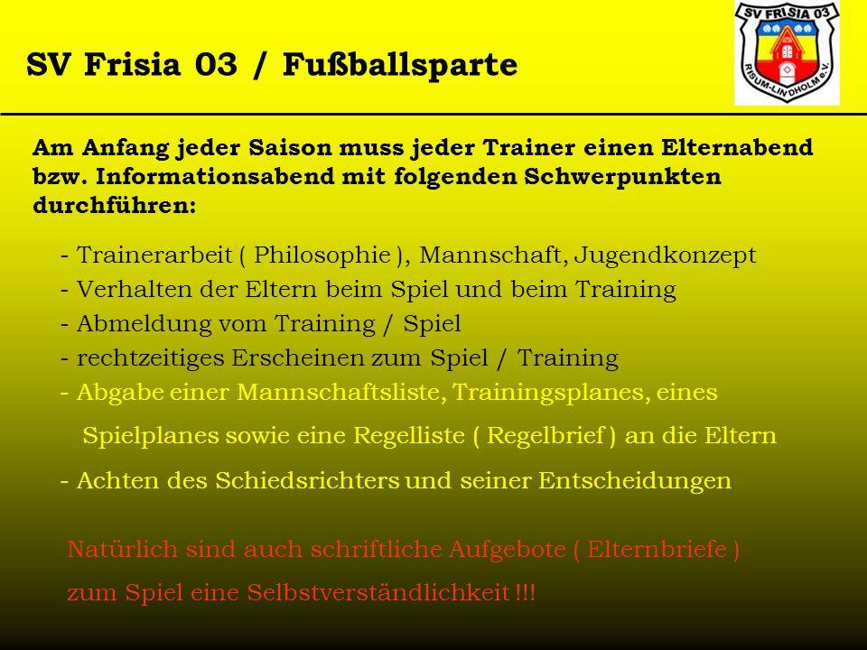 SV Frisia 03 / Fußballsparte Am Anfang jeder Saison muss jeder Trainer einen Elternabend bzw. Informationsabend mit folgenden Schwerpunkten durchführe