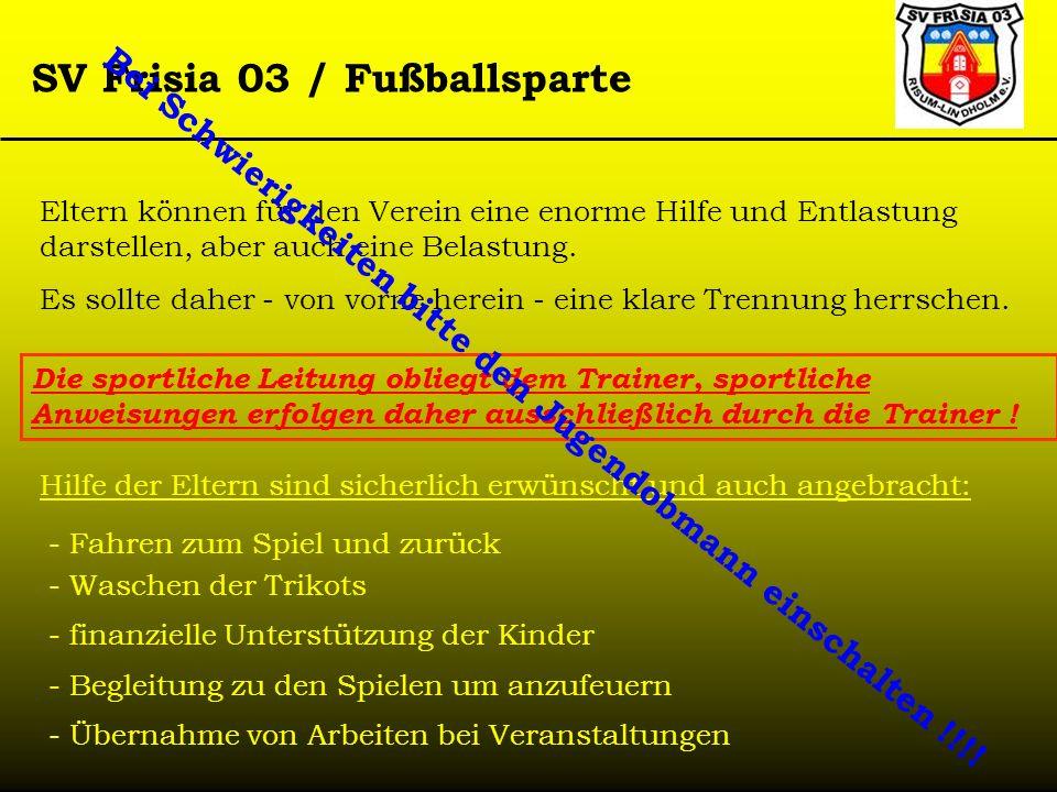 SV Frisia 03 / Fußballsparte Eltern können für den Verein eine enorme Hilfe und Entlastung darstellen, aber auch eine Belastung. Es sollte daher - von