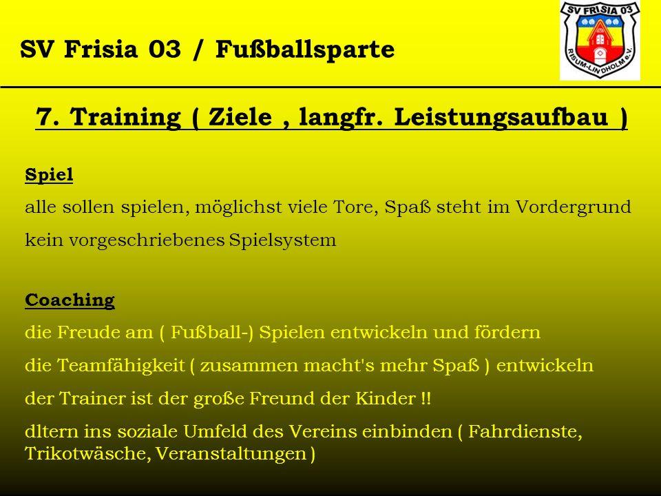 SV Frisia 03 / Fußballsparte Coaching die Freude am ( Fußball-) Spielen entwickeln und fördern die Teamfähigkeit ( zusammen macht's mehr Spaß ) entwic