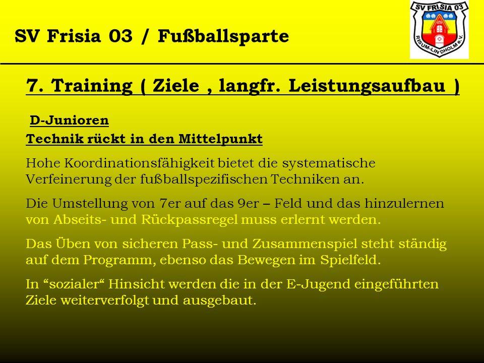 SV Frisia 03 / Fußballsparte Technik rückt in den Mittelpunkt Hohe Koordinationsfähigkeit bietet die systematische Verfeinerung der fußballspezifische