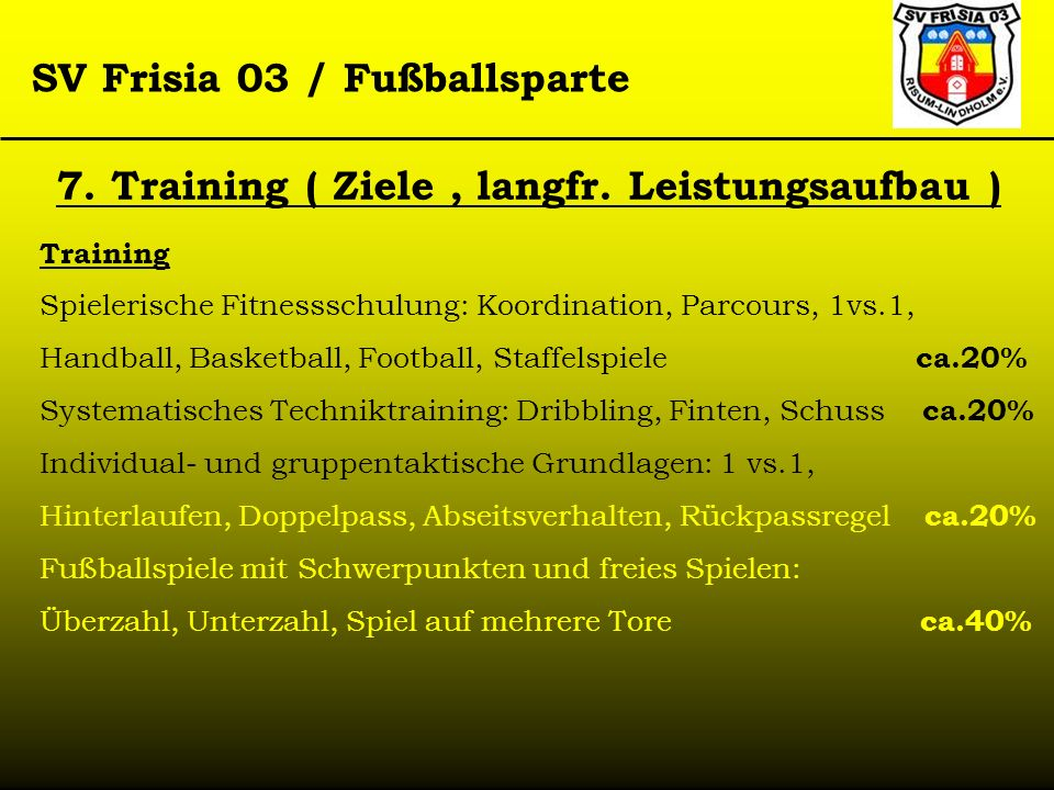 SV Frisia 03 / Fußballsparte Training Spielerische Fitnessschulung: Koordination, Parcours, 1vs.1, Handball, Basketball, Football, Staffelspiele ca.20