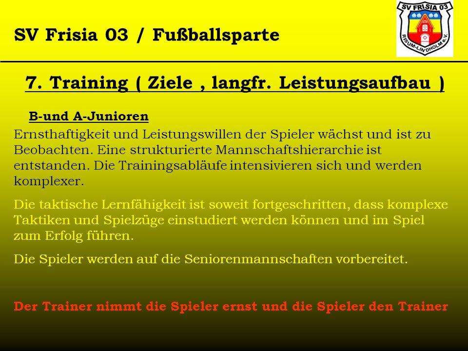 SV Frisia 03 / Fußballsparte 7. Training ( Ziele, langfr. Leistungsaufbau ) B-und A-Junioren Ernsthaftigkeit und Leistungswillen der Spieler wächst un