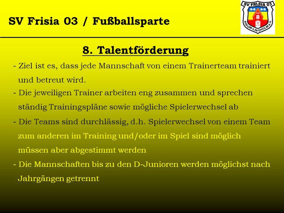 SV Frisia 03 / Fußballsparte 8. Talentförderung - Ziel ist es, dass jede Mannschaft von einem Trainerteam trainiert und betreut wird. - Die jeweiligen
