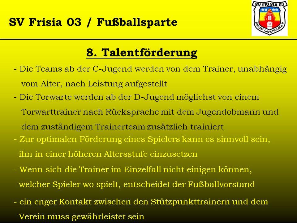 SV Frisia 03 / Fußballsparte 8. Talentförderung - Die Teams ab der C-Jugend werden von dem Trainer, unabhängig vom Alter, nach Leistung aufgestellt -