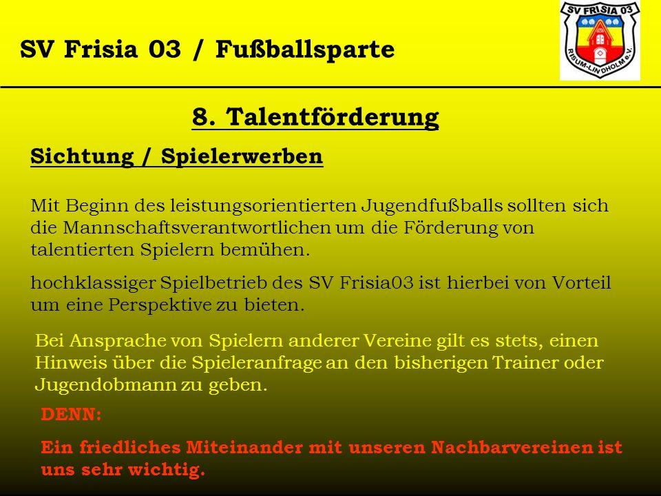 SV Frisia 03 / Fußballsparte 8. Talentförderung Sichtung / Spielerwerben Mit Beginn des leistungsorientierten Jugendfußballs sollten sich die Mannscha