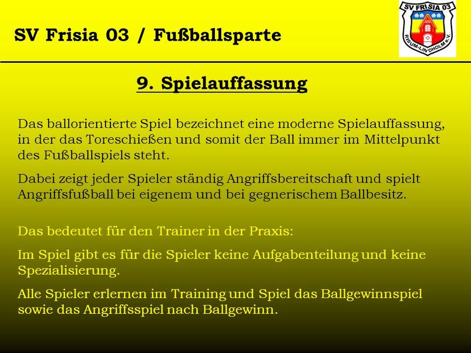SV Frisia 03 / Fußballsparte 9. Spielauffassung Das ballorientierte Spiel bezeichnet eine moderne Spielauffassung, in der das Toreschießen und somit d