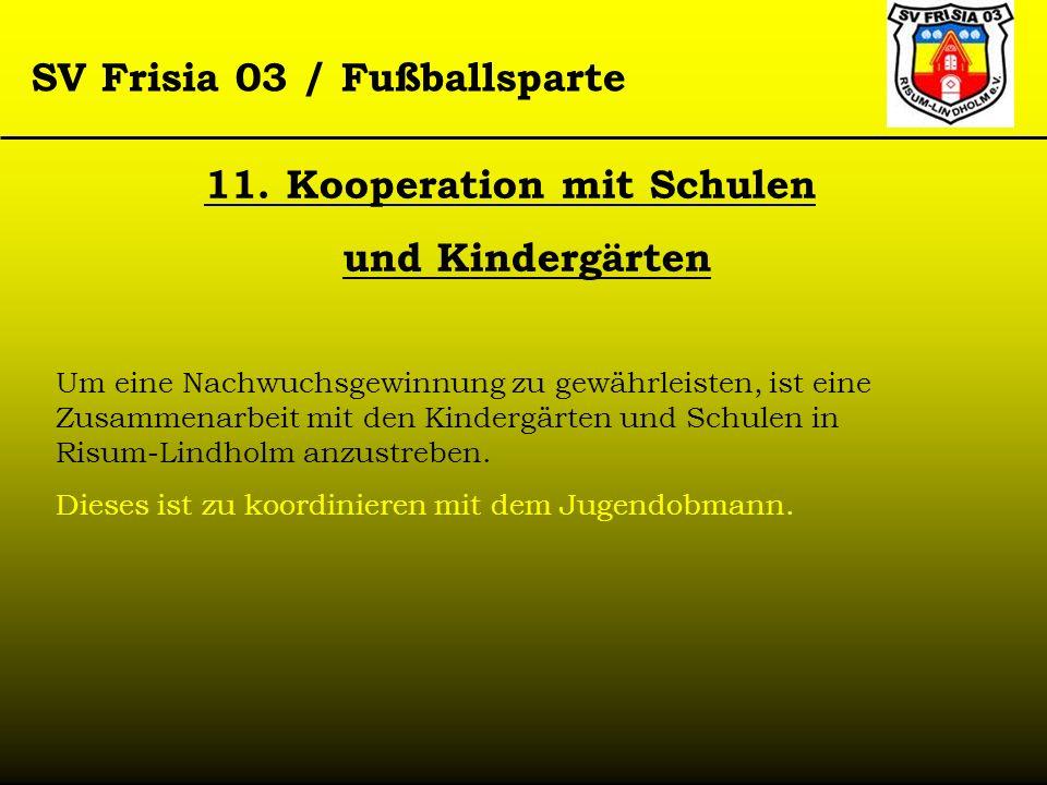 SV Frisia 03 / Fußballsparte 11. Kooperation mit Schulen und Kindergärten Um eine Nachwuchsgewinnung zu gewährleisten, ist eine Zusammenarbeit mit den
